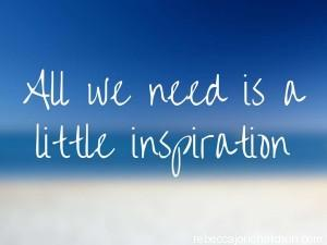 all we need is a little inspiration